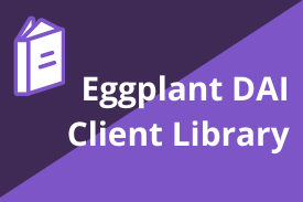 Eggplant DAI Client Library Accelerator