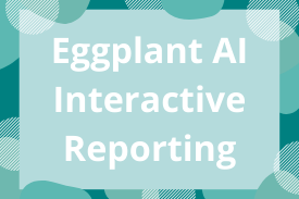 Eggplant AI Interactive Reporting