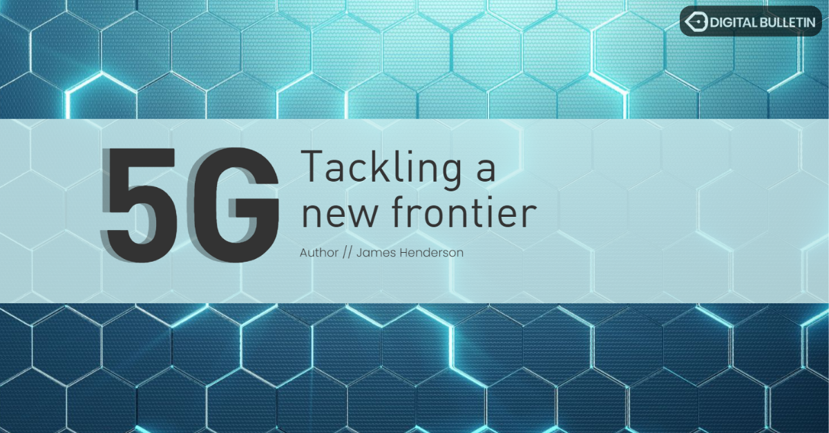 5G Tackling a new frontier
