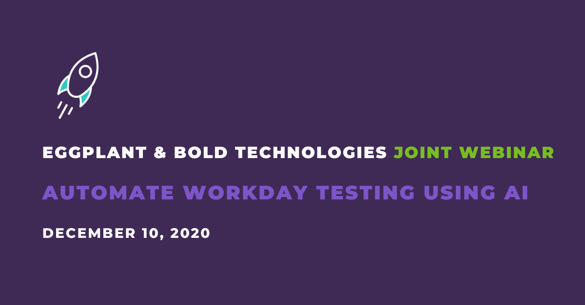 Eggplant & Bold Technologies Automate Workday Testing Using AI