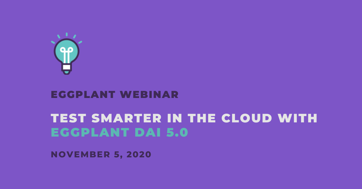 Test Smarter in the Cloud with Eggplant DAI 5.0