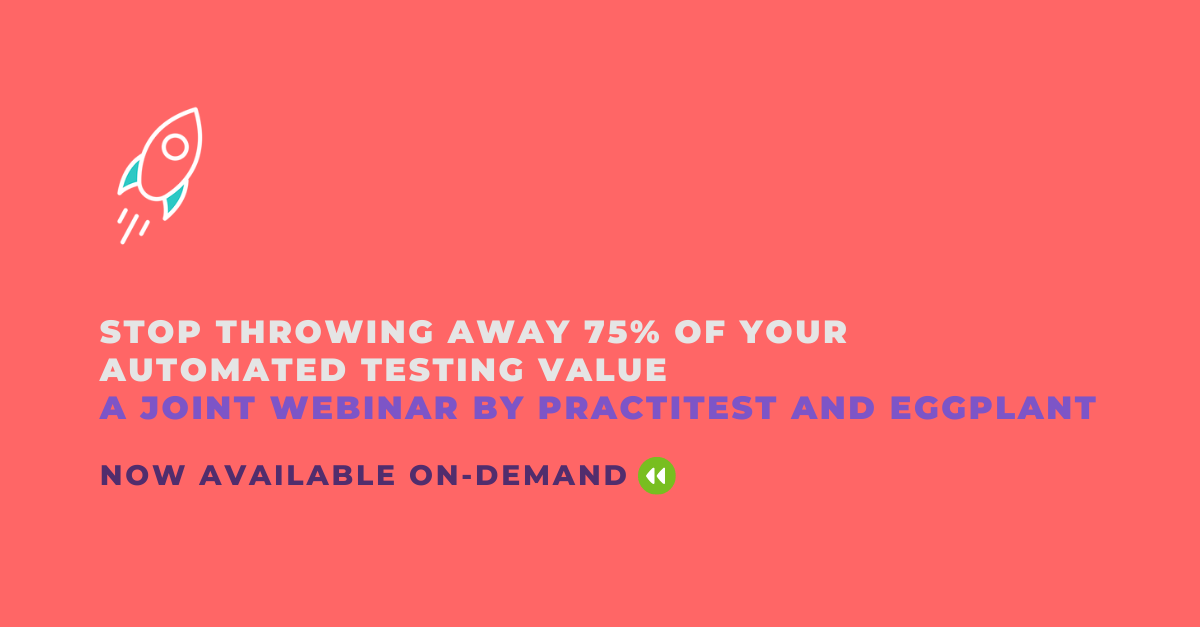 Stop throwing away 75% of your  Automated Testing value  a Joint webinar by PractiTest and Eggplant OnDemand